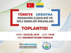 Erzurum ile Ukrayna arasında ekonomi köprüleri kurulacak