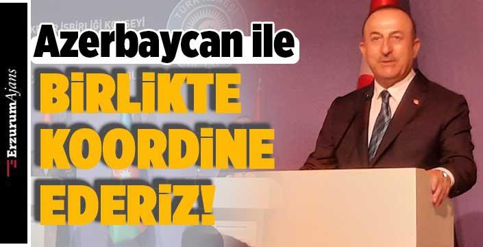Bakan Çavuşoğlu: 'Atılacak adımları Azerbaycan ile birlikte koordine ederiz'